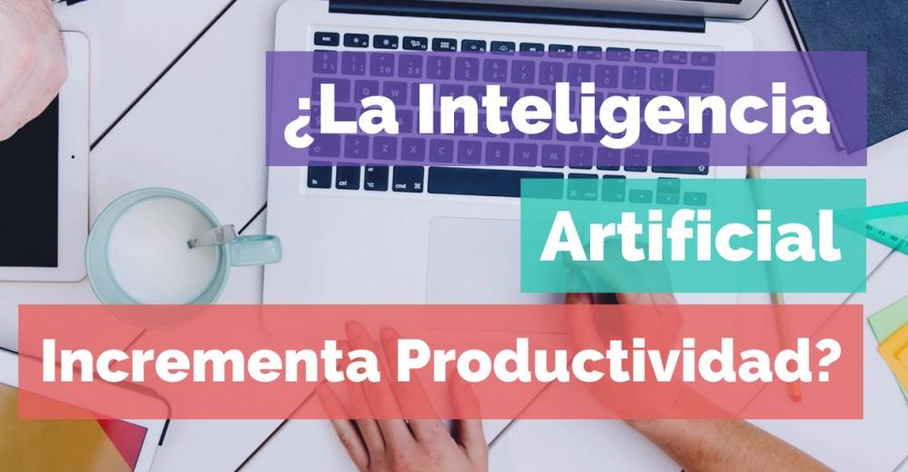 ¿La Inteligencia Artificial Incrementa La Productividad?