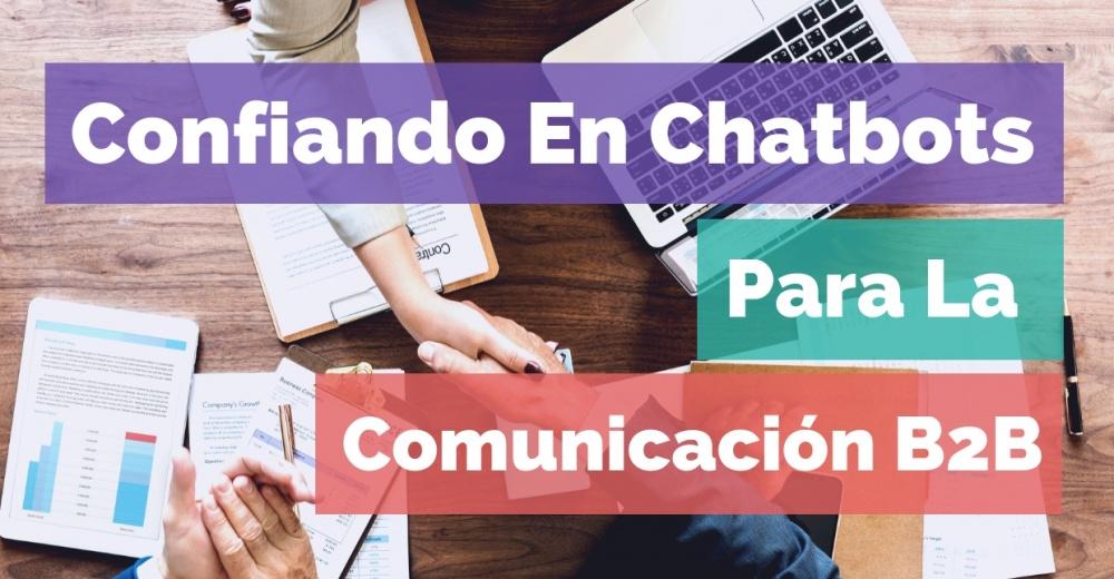 Confiando en Chatbots para la comunicación B2B