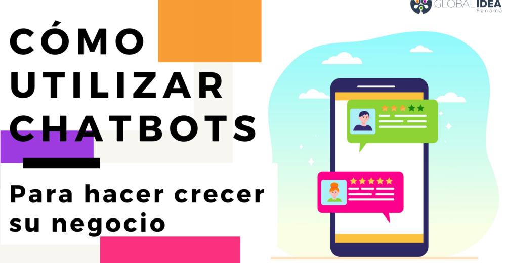 Cómo utilizar chatbots para hacer crecer su negocio - Global Idea Panama - Whatsapp bot - Noticias